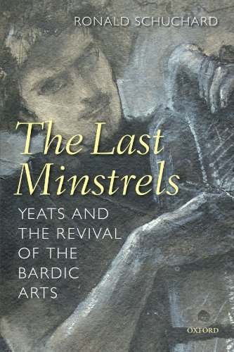 The Last Minstrels: Yeats and the Revival of the Bardic Arts (0199596506) by Schuchard, Ronald