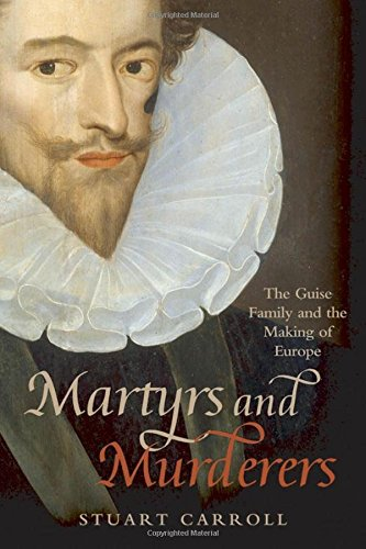 9780199596799: Martyrs and Murderers: The Guise Family and the Making of Europe