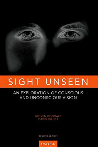9780199596966: Sight Unseen: An Exploration of Conscious and Unconscious Vision