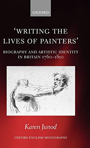 9780199597000: Writing the Lives of Painters: Biography and Artistic Identity in Britain 1760-1810 (Oxford English Monographs)