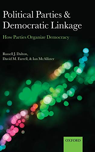 9780199599356: Political Parties and Democratic Linkage: How Parties Organize Democracy (Comparative Study of Electoral Systems)