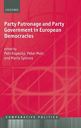 9780199599370: Party Patronage and Party Government in European Democracies (Comparative Politics)