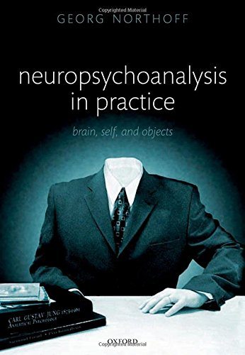 9780199599691: Neuropsychoanalysis in Practice: Brain, Self and Objects