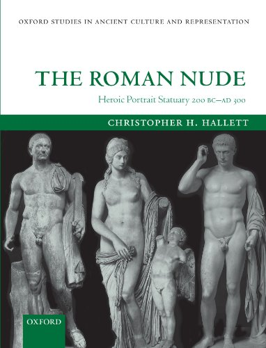 The Roman Nude: Heroic Portrait Statuary 200 BC - AD 300 (Oxford Studies in Ancient Culture & ...