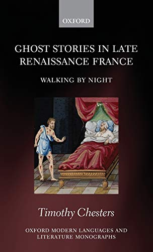 9780199599806: Ghost Stories in Late Renaissance France: Walking by Night (Oxford Modern Languages and Literature Monographs)