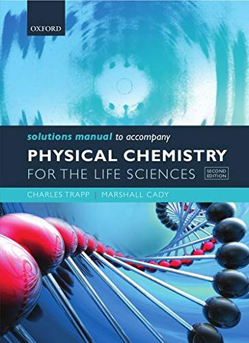 Solutions Manual to Accompany Physical Chemistry for the Life Sciences (0199600325) by Charles Trapp; Marshall Cady