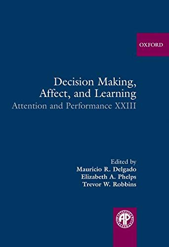 9780199600434: Decision Making, Affect, and Learning: Attention and Performance XXIII (Attention and Performance Series)