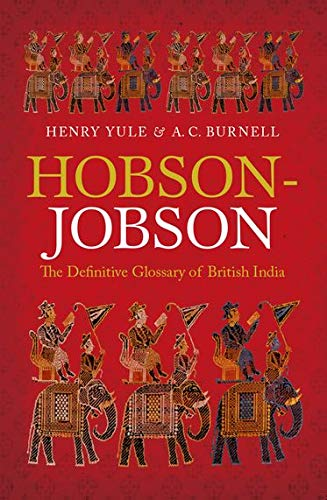 Hobson-Jobson: The Definitive Glossary of British India: Henry Yule; A.