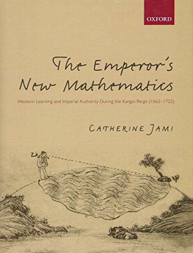 The Emperor's New Mathematics: Western Learning and: Jami, Catherine