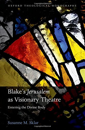 9780199603145: Blake's 'Jerusalem' As Visionary Theatre: Entering the Divine Body (Oxford Theology and Religion Monographs)