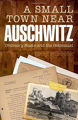 9780199603305: A Small Town Near Auschwitz: Ordinary Nazis and the Holocaust