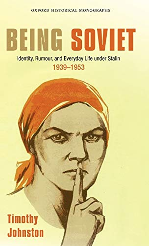 9780199604036: Being Soviet: Identity, Rumour, and Everyday Life Under Stalin, 1939-1953 (Oxford Historical Monographs)