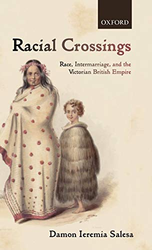 9780199604159: Racial Crossings: Race, Intermarriage, and the Victorian British Empire (Oxford Historical Monographs)