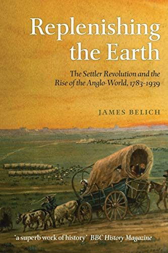 9780199604548: Replenishing the Earth: The Settler Revolution and the Rise of the Angloworld