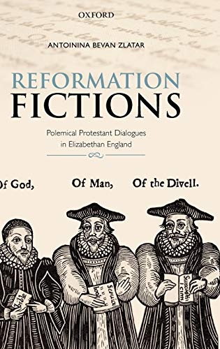 9780199604692: Reformation Fictions: Polemical Protestant Dialogues in Elizabethan England