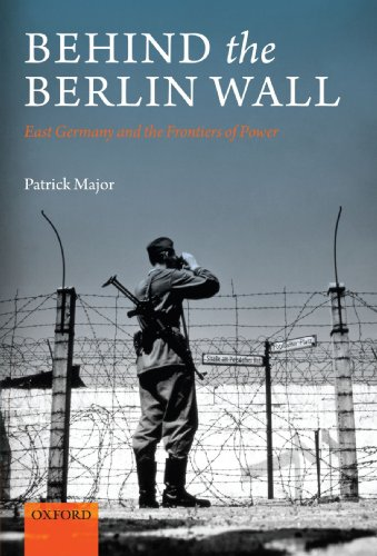9780199605101: Behind the Berlin Wall: East Germany and the Frontiers of Power