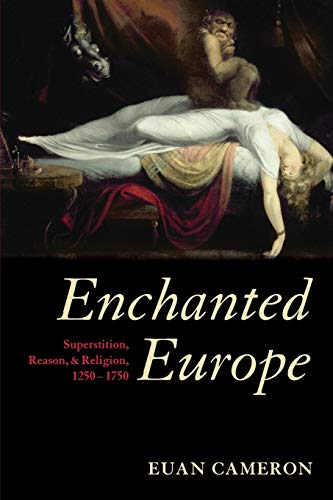 Enchanted Europe. Superstition, Reason, and Religion 1250-1750.: CAMERON, E.,