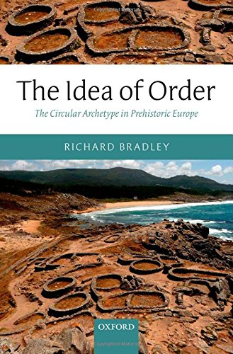 9780199608096: The Idea of Order: The Circular Archetype in Prehistoric Europe