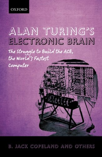 9780199609154: Alan Turing's Electronic Brain: The Struggle to Build the ACE, the World's Fastest Computer