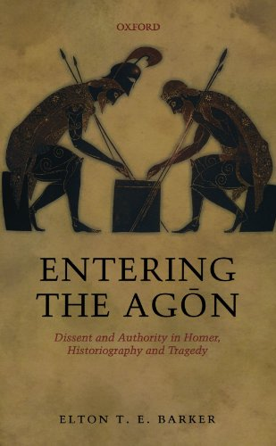 9780199609284: Entering the Agon: Dissent and Authority in Homer, Historiography, and Tragedy
