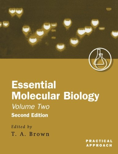 Essential Molecular Biology, Second Edition, Vol. 2 (Practical Approach): T.A. Brown (Ed.)