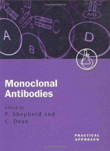 Monoclonal Antibodies: A Practical Approach: Phil S. Shepherd, Chris Dean