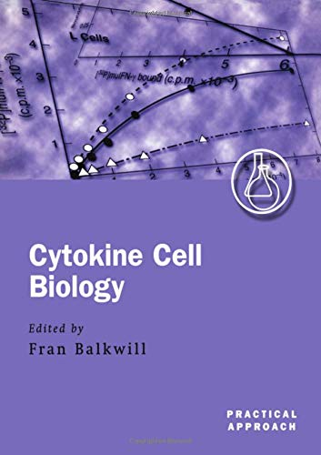 Cytokine Cell Biology: A Practical Approach (The Practical Approach Series): Balkwill, Fran (ed.)