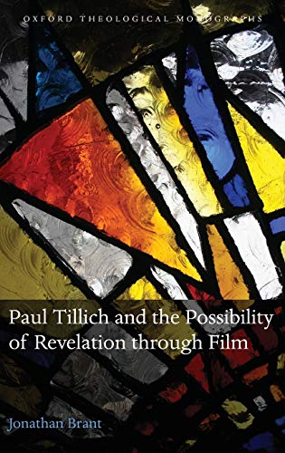 Paul Tillich and the Possibility of Revelation through Film (Oxford Theology and Religion Monographs) (0199639345) by Jonathan Brant