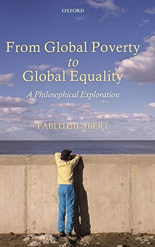9780199639717: From Global Poverty to Global Equality: A Philosophical Exploration