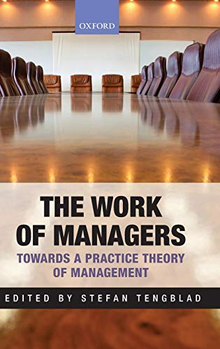 9780199639724: The Work of Managers: Towards a Practice Theory of Management