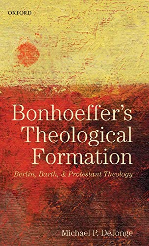Bonhoeffer's Theological Formation. Berlin, Barth, and Protestant Theology.: DEJONGE, M. P.,