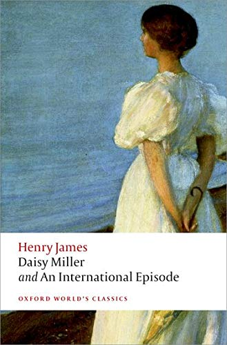 Oxford World's Classics: Daisy Miller, An International Episode (World Classics): James, Henry