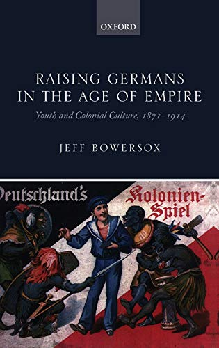 9780199641093: Raising Germans in the Age of Empire: Youth and Colonial Culture, 1871-1914