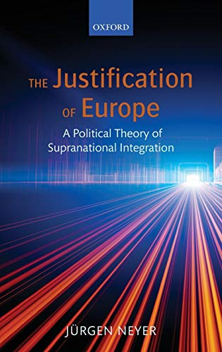 9780199641246: The Justification of Europe: A Political Theory of Supranational Integration
