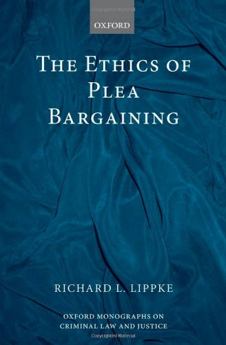 9780199641468: The Ethics of Plea Bargaining (Oxford Monographs on Criminal Law and Justice)