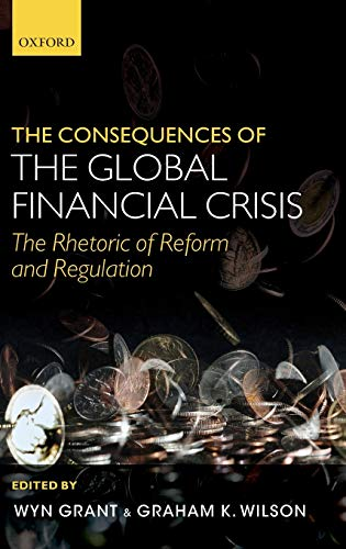 9780199641987: The Consequences of the Global Financial Crisis: The Rhetoric of Reform and Regulation
