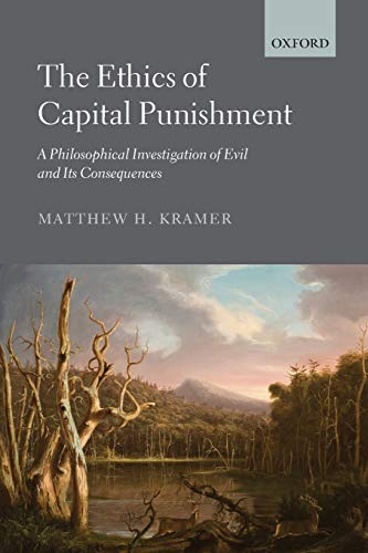 9780199642199: The Ethics of Capital Punishment: A Philosophical Investigation of Evil and its Consequences