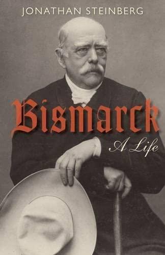 9780199642427: Bismarck: A Life. Jonathan Steinberg