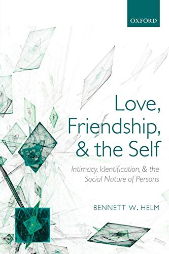 9780199642564: Love, Friendship, and the Self: Intimacy, Identification, and the Social Nature of Persons