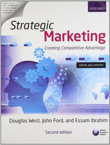 Strategic Marketing: Creating Competitive Advantage (Second Edition): Douglas West,Essam Ibrahim,...