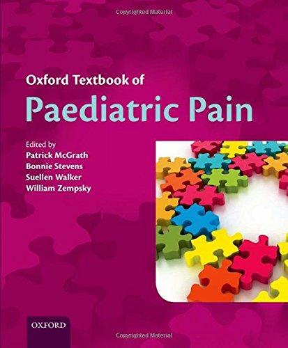 Oxford Textbook of Paediatric Pain: McGrath, Patrick J., Stevens, Bonnie J., Walker, Suellen M., ...