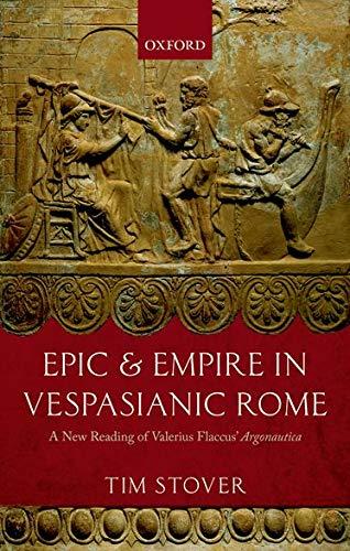 Epic and Empire in Vespasianic Rome. A New Reading of Valerius Flaccus' Argonautica.: STOVER, ...