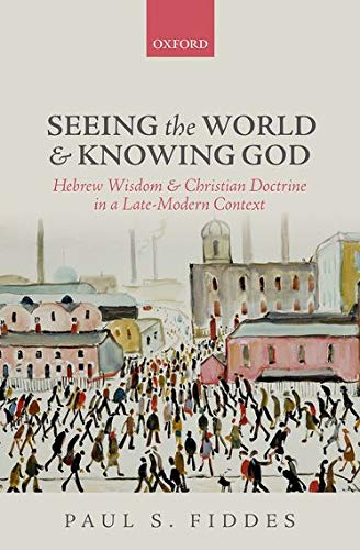 Seeing the World and Knowing God. Hebrew Wisdom and Christian Doctrine in a Late-Modern Context.: ...