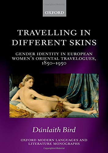 9780199644162: Travelling in Different Skins: Gender Identity in European Women's Oriental Travelogues, 1850-1950 (Oxford Modern Languages and Literature Monographs)