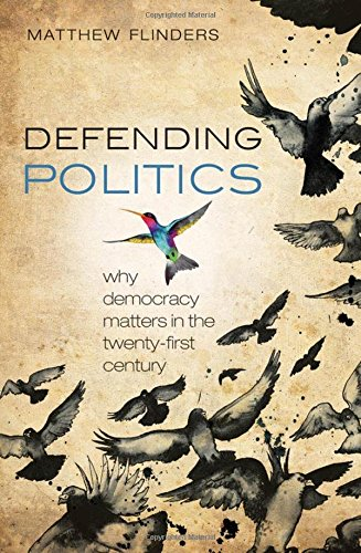 9780199644421: Defending Politics: Why Democracy Matters in the 21st Century