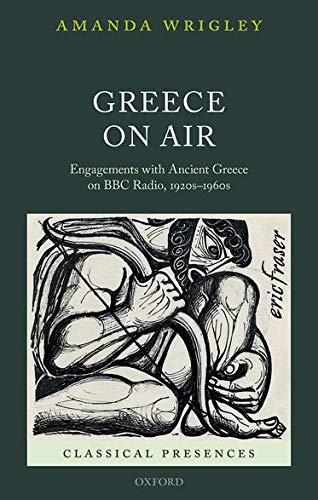 9780199644780: Greece on Air: Engagements with Ancient Greece on BBC Radio, 1920s-1960s (Classical Presences)