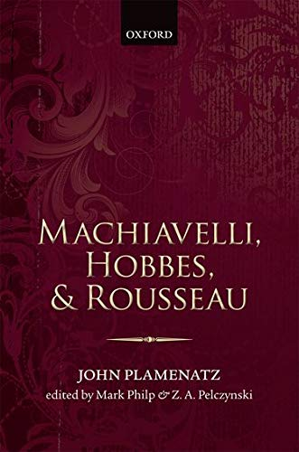 Machiavelli, Hobbes, and Rousseau: Plamenatz, John; Philp, Mark & Zbigniew Pelczynski
