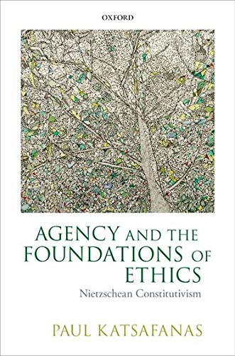 9780199645077: Agency and the Foundations of Ethics: Nietzschean Constitutivism