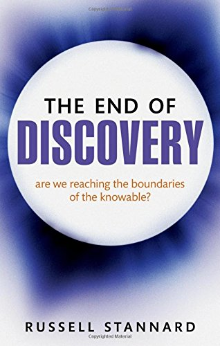 The End of Discovery: Are We Approaching the Boundaries of the Knowable? (019964571X) by Russell Stannard