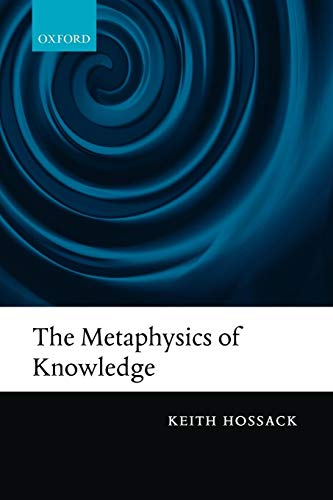 9780199645954: The Metaphysics of Knowledge